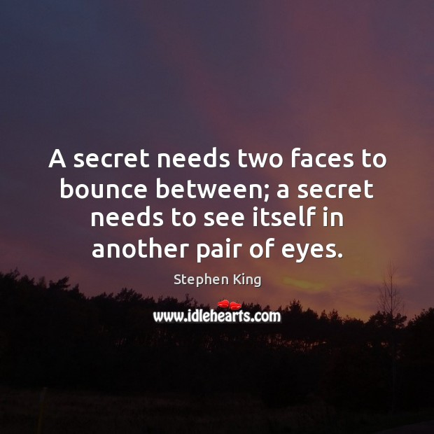 Image, A secret needs two faces to bounce between; a secret needs to