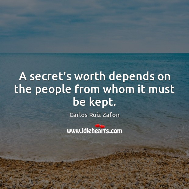 Image, A secret's worth depends on the people from whom it must be kept.