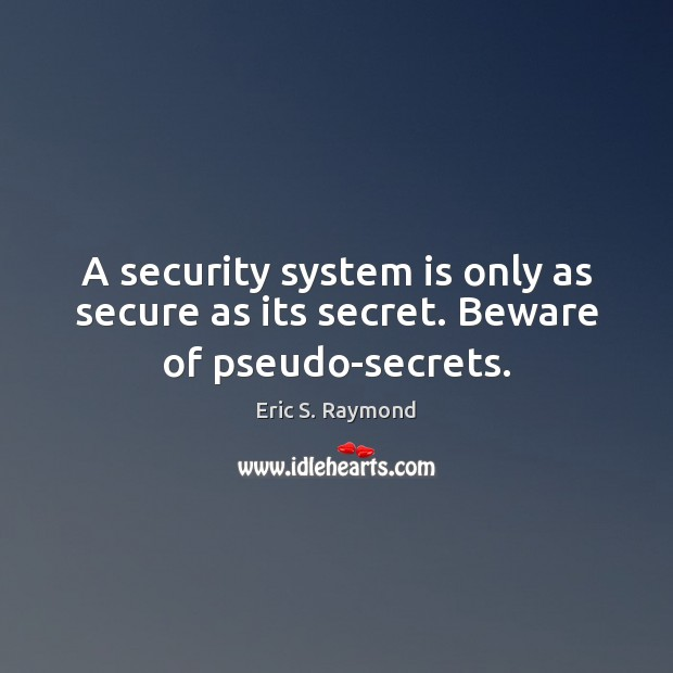A security system is only as secure as its secret. Beware of pseudo-secrets. Eric S. Raymond Picture Quote