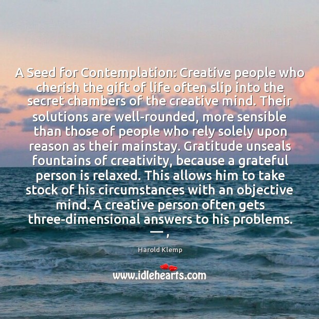 A Seed for Contemplation: Creative people who cherish the gift of life Image