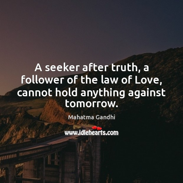 A seeker after truth, a follower of the law of Love, cannot Image