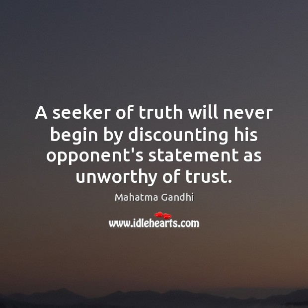 A seeker of truth will never begin by discounting his opponent's statement Image