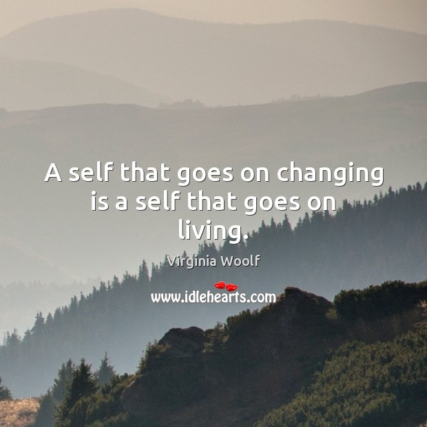 Image, A self that goes on changing is a self that goes on living.