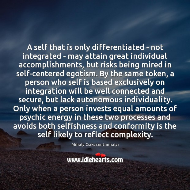 A self that is only differentiated – not integrated – may attain Mihaly Csikszentmihalyi Picture Quote