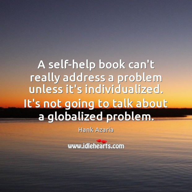 A self-help book can't really address a problem unless it's individualized. It's Hank Azaria Picture Quote