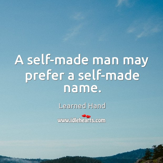 A self-made man may prefer a self-made name. Learned Hand Picture Quote