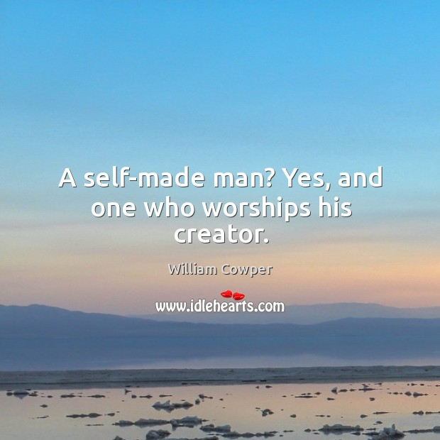 Image, A self-made man? yes, and one who worships his creator.