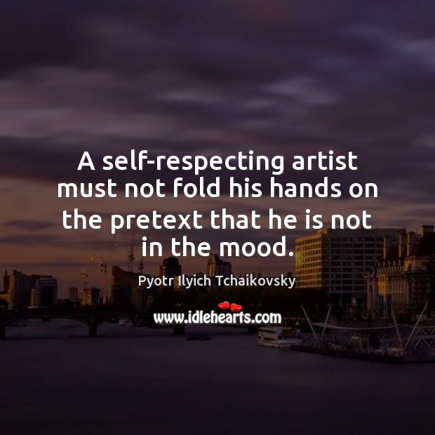 Image, A self-respecting artist must not fold his hands on the pretext that