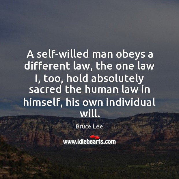 A self-willed man obeys a different law, the one law I, too, Image