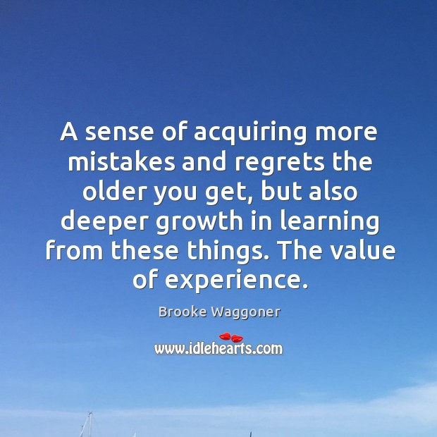 Image, A sense of acquiring more mistakes and regrets the older you get,