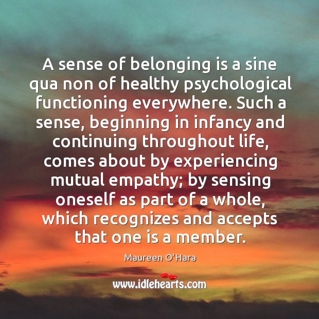 A sense of belonging is a sine qua non of healthy psychological Image
