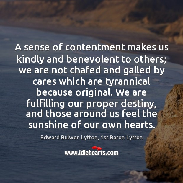 A sense of contentment makes us kindly and benevolent to others; we Image