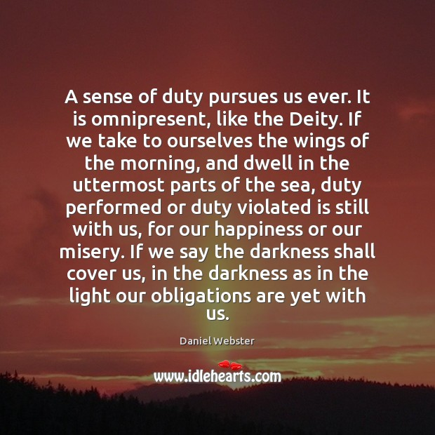 A sense of duty pursues us ever. It is omnipresent, like the Daniel Webster Picture Quote
