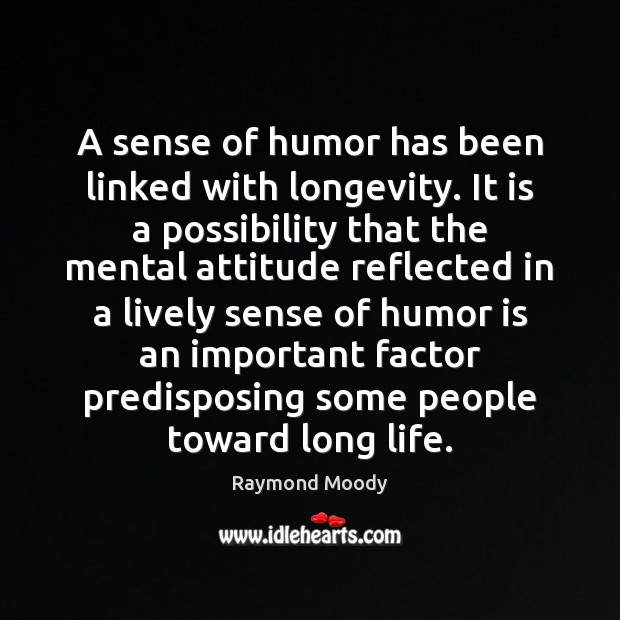 A sense of humor has been linked with longevity. It is a Image