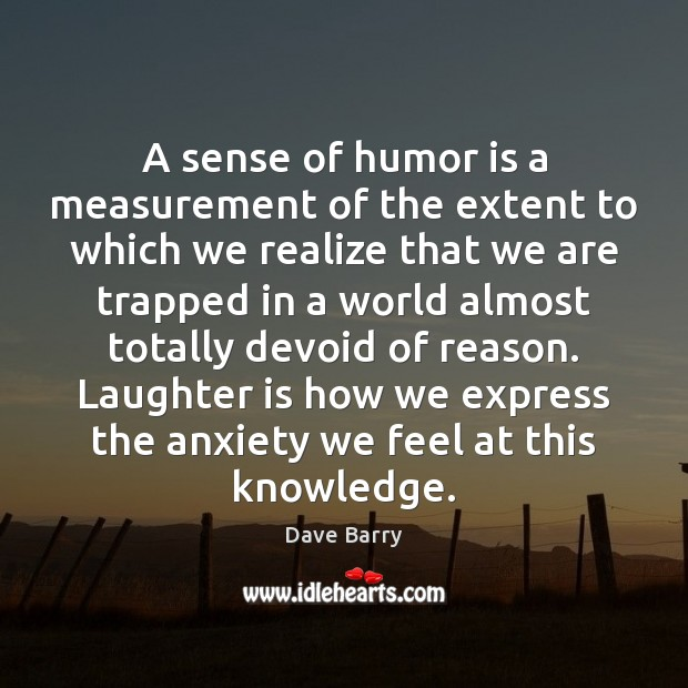 A sense of humor is a measurement of the extent to which Humor Quotes Image
