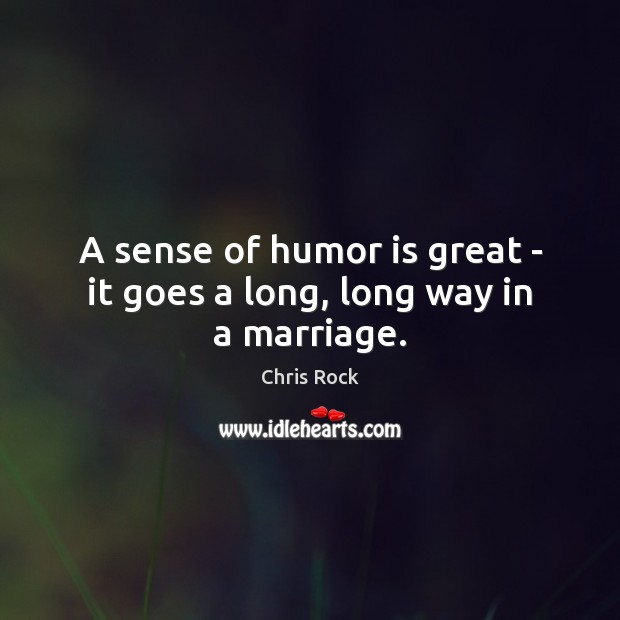 A sense of humor is great – it goes a long, long way in a marriage. Humor Quotes Image