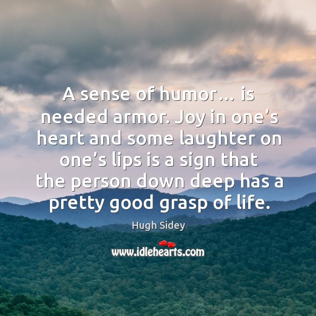 A sense of humor… is needed armor. Joy in one's heart and some laughter Image