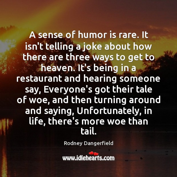 A sense of humor is rare. It isn't telling a joke about Image