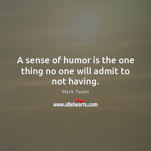 A sense of humor is the one thing no one will admit to not having. Humor Quotes Image