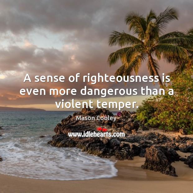 Image, A sense of righteousness is even more dangerous than a violent temper.