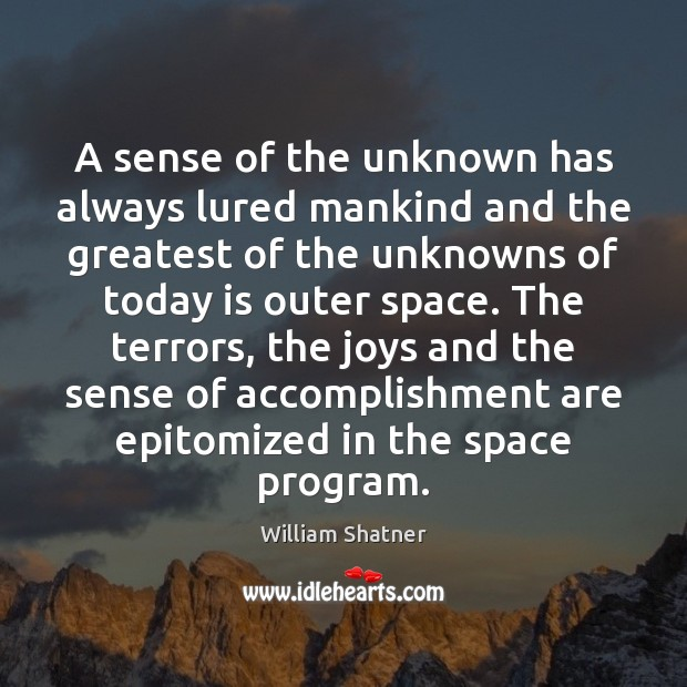 A sense of the unknown has always lured mankind and the greatest Image