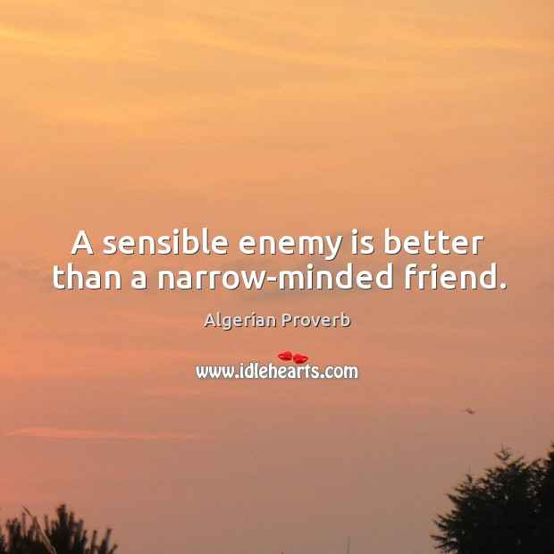 A sensible enemy is better than a narrow-minded friend. Algerian Proverbs Image