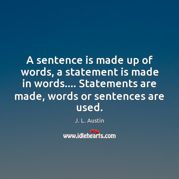 A sentence is made up of words, a statement is made in J. L. Austin Picture Quote