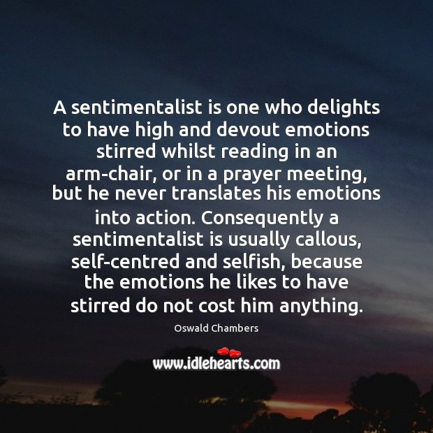 Image, A sentimentalist is one who delights to have high and devout emotions