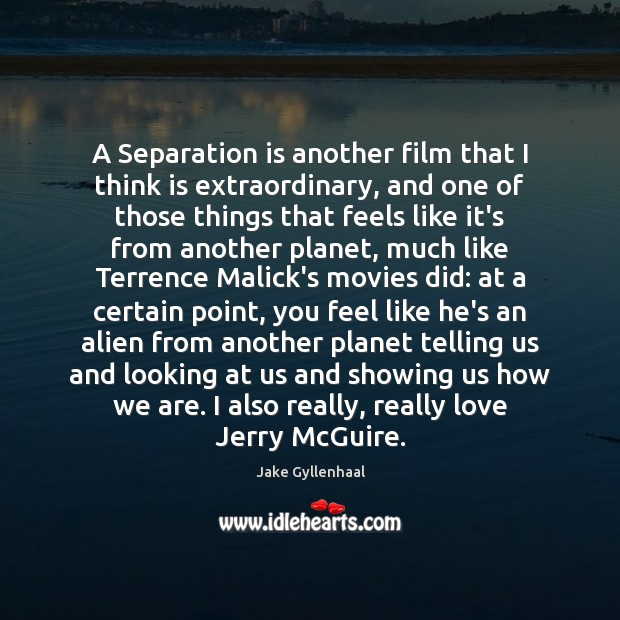 A Separation is another film that I think is extraordinary, and one Jake Gyllenhaal Picture Quote