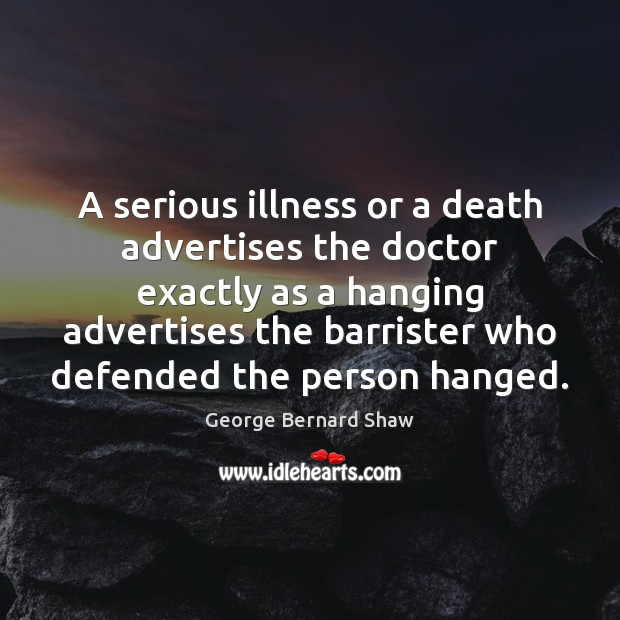 A serious illness or a death advertises the doctor exactly as a Image