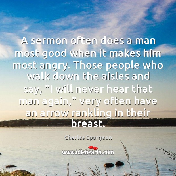 A sermon often does a man most good when it makes him Image
