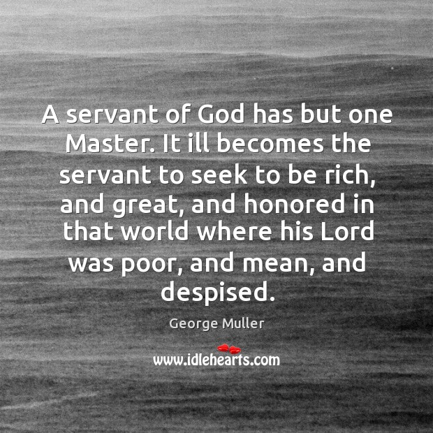 Image, A servant of God has but one master. It ill becomes the servant to seek to be rich