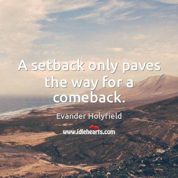 A setback only paves the way for a comeback. Image