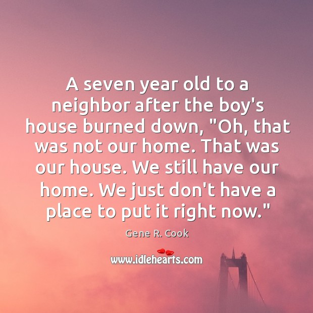 Image, A seven year old to a neighbor after the boy's house burned
