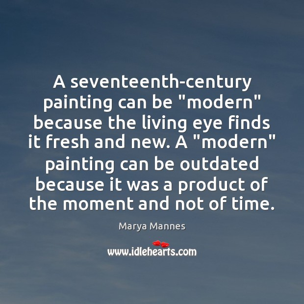 """A seventeenth-century painting can be """"modern"""" because the living eye finds it Image"""
