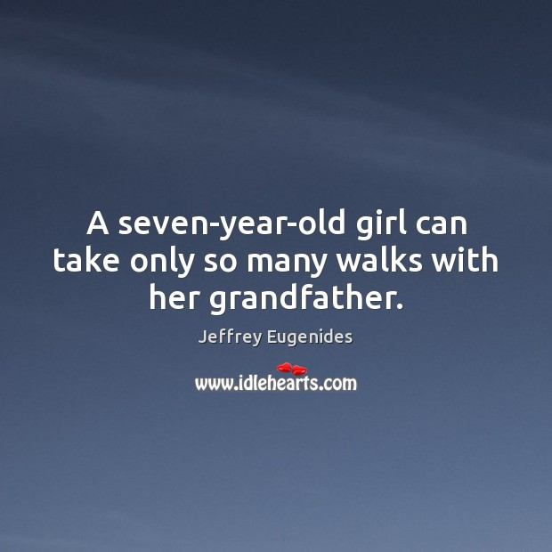 A seven-year-old girl can take only so many walks with her grandfather. Image