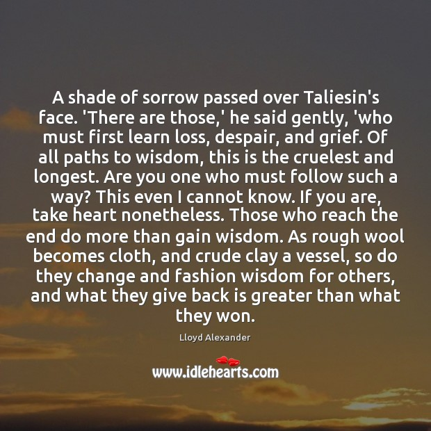 A shade of sorrow passed over Taliesin's face. 'There are those,' Lloyd Alexander Picture Quote