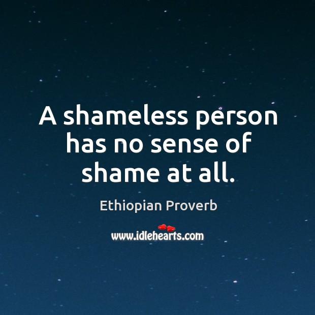A shameless person has no sense of shame at all. Ethiopian Proverbs Image
