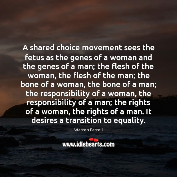 A shared choice movement sees the fetus as the genes of a Warren Farrell Picture Quote