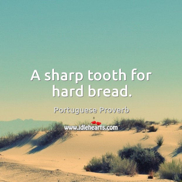 Image, A sharp tooth for hard bread.