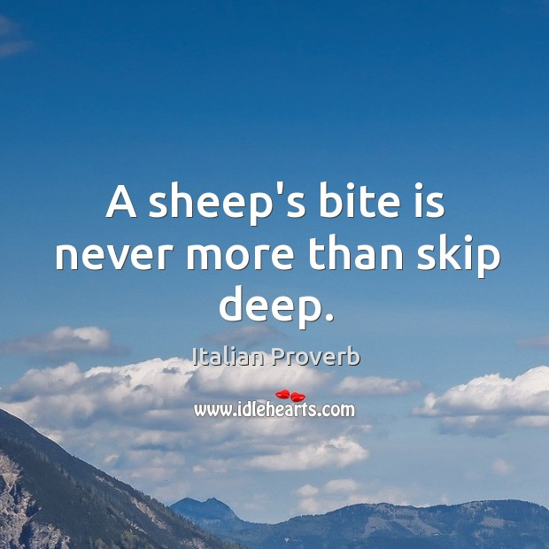 Image, A sheep's bite is never more than skip deep.
