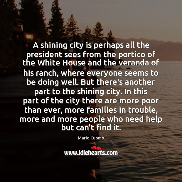 A shining city is perhaps all the president sees from the portico Mario Cuomo Picture Quote