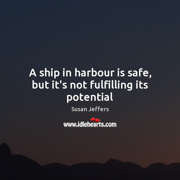 A ship in harbour is safe, but it's not fulfilling its potential Image