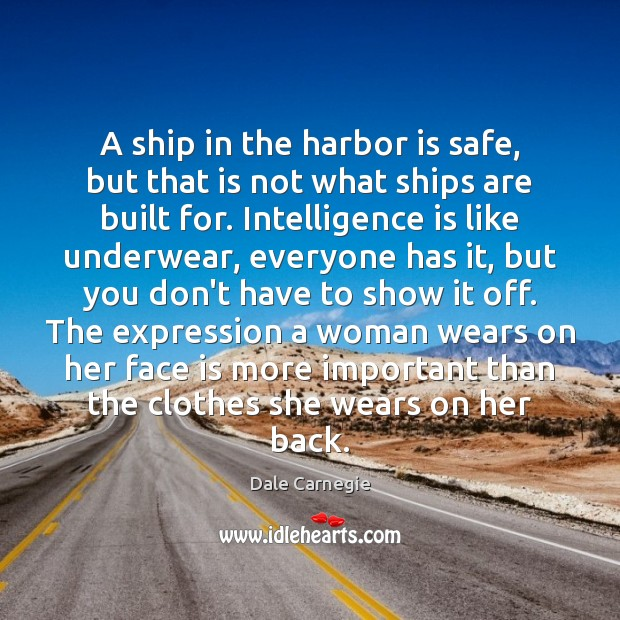 A ship in the harbor is safe, but that is not what Intelligence Quotes Image