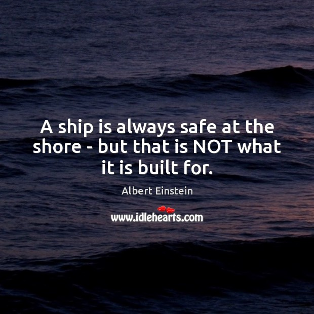 Image, A ship is always safe at the shore – but that is NOT what it is built for.