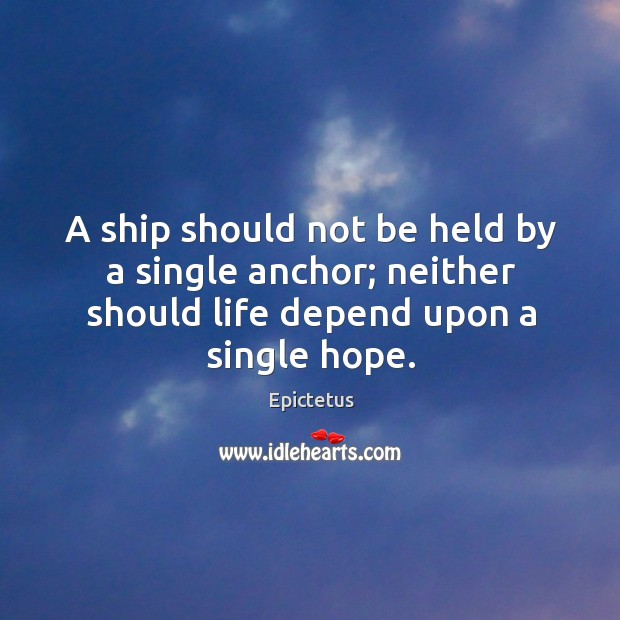 A ship should not be held by a single anchor; neither should Image