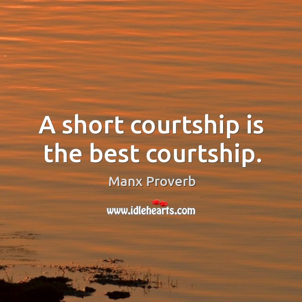 A short courtship is the best courtship. Manx Proverbs Image