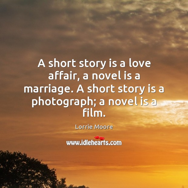 A short story is a love affair, a novel is a marriage. Image