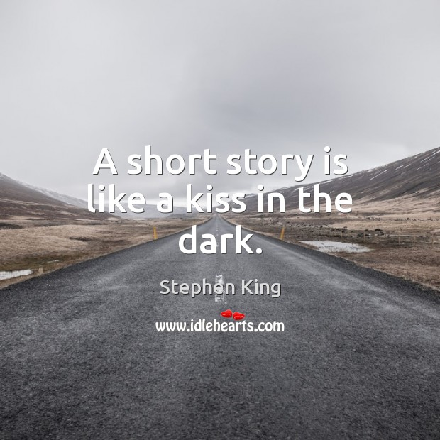 A short story is like a kiss in the dark. Image
