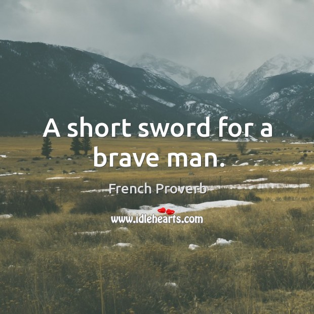 A short sword for a brave man. French Proverbs Image